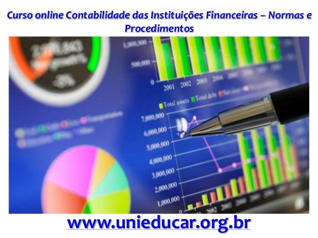 Curso online Contabilidade das Instituições Financeiras – Normas e Procedimentos www.unieducar.org.br
