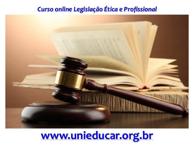 Curso online Legislação Ética e Profissional www.unieducar.org.br