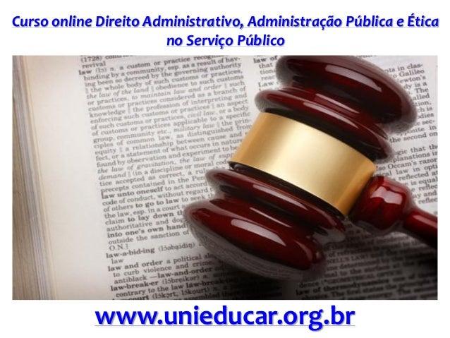 Curso online Direito Administrativo, Administração Pública e Ética no Serviço Público www.unieducar.org.br