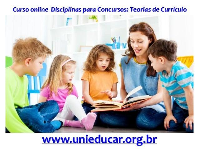 Curso online Disciplinas para Concursos: Teorias de Currículo www.unieducar.org.br