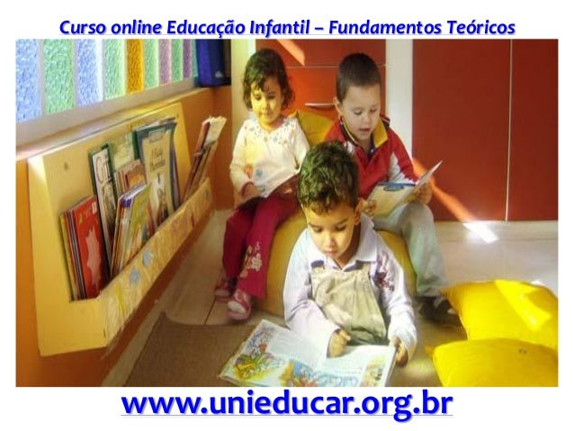 Curso online Educação Infantil – Fundamentos Teóricos www.unieducar.org.br