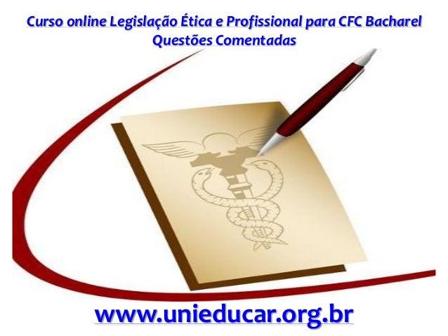 Curso online Legislação Ética e Profissional para CFC Bacharel Questões Comentadas www.unieducar.org.br