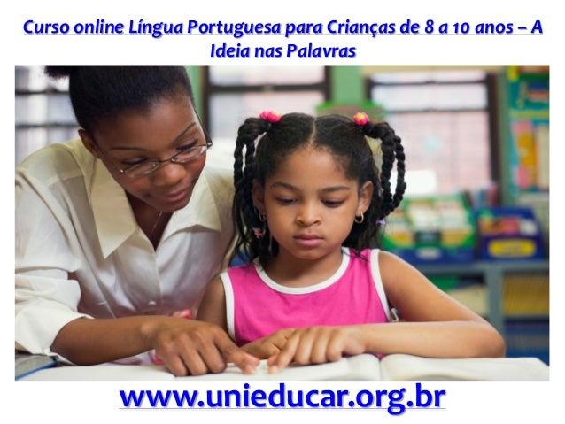 Curso online Língua Portuguesa para Crianças de 8 a 10 anos – A Ideia nas Palavras www.unieducar.org.br