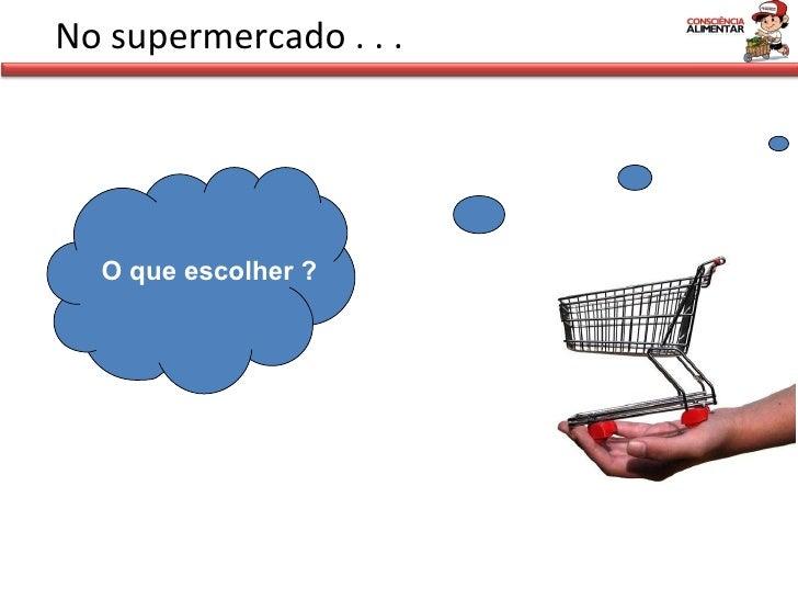 No supermercado . . . O que escolher ?