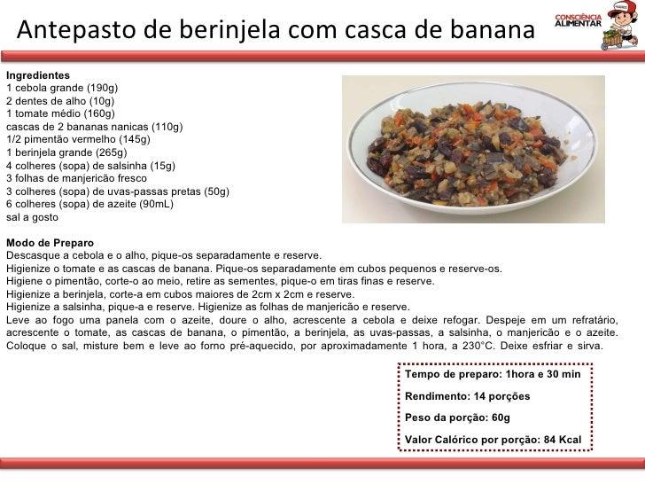 Antepasto de berinjela com casca de banana Tempo de preparo: 1hora e 30 min Rendimento: 14 porções Peso da porção: 60g Val...