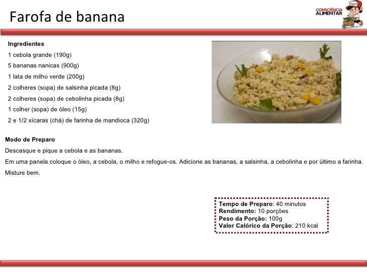 Farofa de banana Tempo de Preparo : 40 minutos Rendimento:  10 porções Peso da Porção:  100g Valor Calórico da Porção : 21...