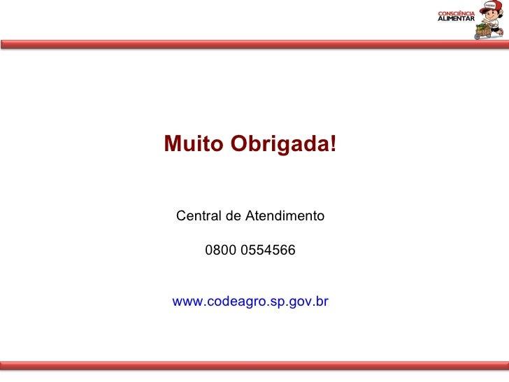 Muito Obrigada! Central de Atendimento 0800 0554566 www.codeagro.sp.gov.br