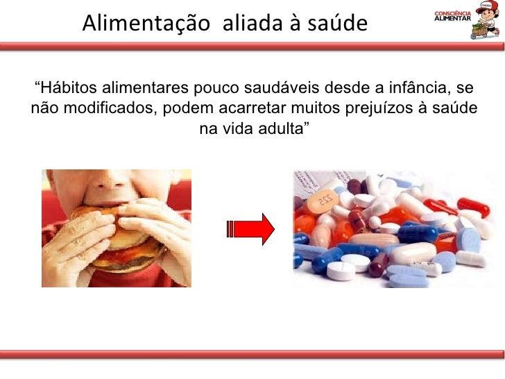 """Alimentação  aliada à saúde """" Hábitos alimentares pouco saudáveis desde a infância, se não modificados, podem acarretar mu..."""