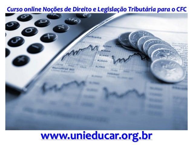 Curso online Noções de Direito e Legislação Tributária para o CFC www.unieducar.org.br