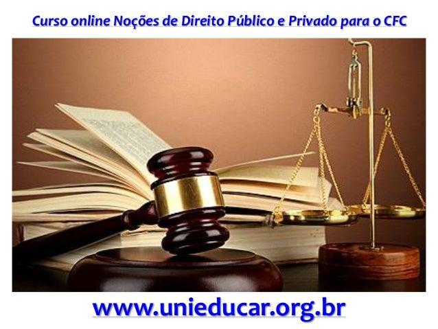 Curso online Noções de Direito Público e Privado para o CFC www.unieducar.org.br