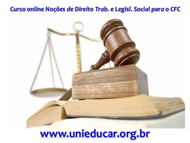 Curso online Noções de Direito Trab. e Legisl. Social para o CFC www.unieducar.org.br
