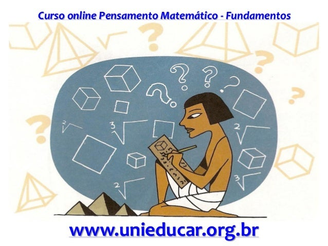 Curso online Pensamento Matemático - Fundamentos www.unieducar.org.br