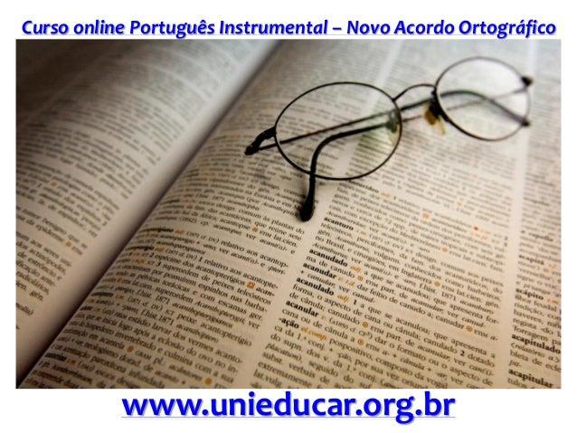 Curso online Português Instrumental – Novo Acordo Ortográfico www.unieducar.org.br