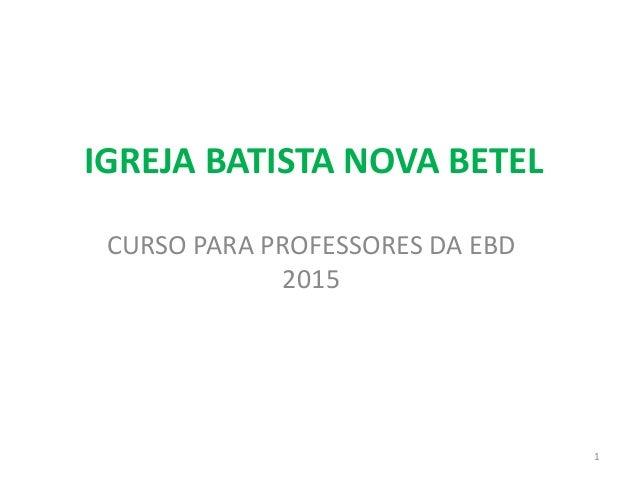 IGREJA BATISTA NOVA BETEL CURSO PARA PROFESSORES DA EBD 2015 1