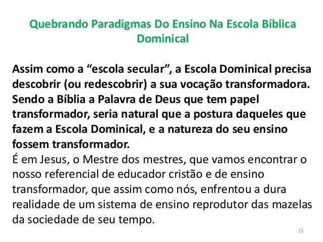 "Quebrando Paradigmas Do Ensino Na Escola Bíblica Dominical Assim como a ""escola secular"", a Escola Dominical precisa desco..."