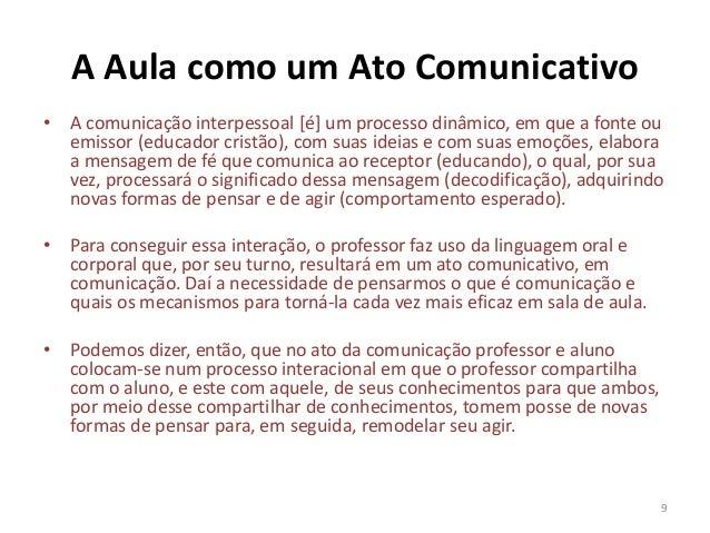 A Aula como um Ato Comunicativo • A comunicação interpessoal [é] um processo dinâmico, em que a fonte ou emissor (educador...