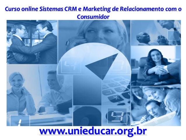 Curso online Sistemas CRM e Marketing de Relacionamento com o Consumidor www.unieducar.org.br