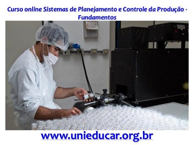 Curso online Sistemas de Planejamento e Controle da Produção - Fundamentos www.unieducar.org.br