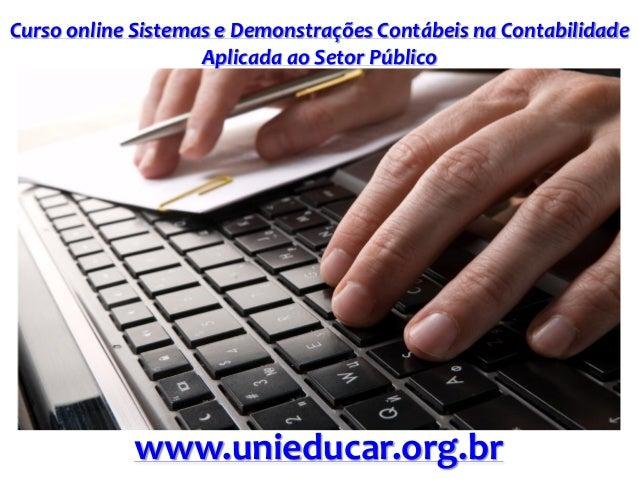 Curso online Sistemas e Demonstrações Contábeis na Contabilidade Aplicada ao Setor Público www.unieducar.org.br