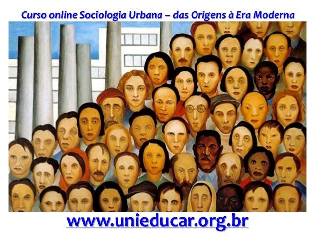 Curso online Sociologia Urbana – das Origens à Era Moderna www.unieducar.org.br