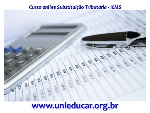 Curso online Substituição Tributária - ICMS www.unieducar.org.br