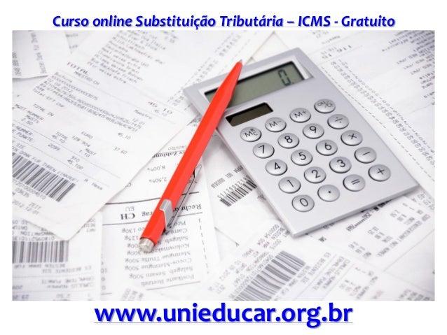 Curso online Substituição Tributária – ICMS - Gratuito www.unieducar.org.br