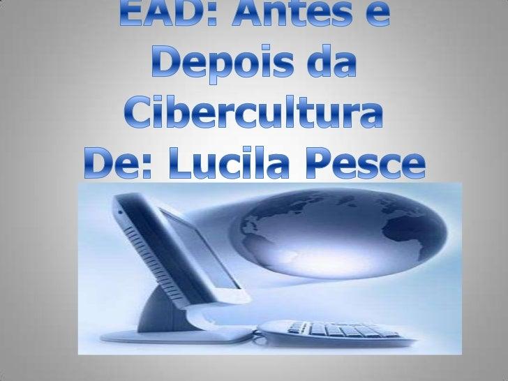 EAD: Antes e Depois da CiberculturaDe: Lucila Pesce<br />