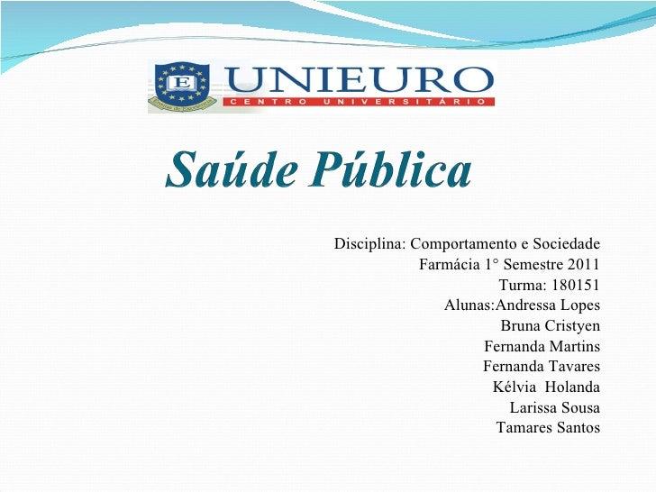 Disciplina: Comportamento e Sociedade Farmácia 1° Semestre 2011 Turma: 180151 Alunas:Andressa Lopes Bruna Cristyen Fernand...
