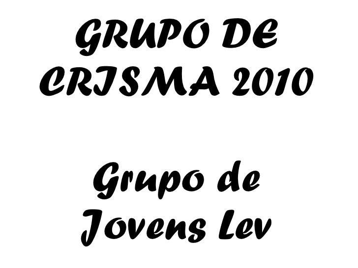 GRUPO DE CRISMA 2010 Grupo de Jovens Lev