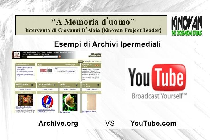 """"""" A Memoria d'uomo"""" Intervento di Giovanni D'Aloia (Kinovan Project Leader) Esempi di Archivi Ipermediali Archive.org   Yo..."""