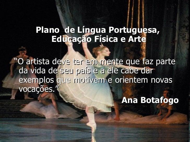 """<ul><li>Plano  de Língua Portuguesa, Educação Física e Arte </li></ul><ul><li>""""O artista deve ter em mente que faz parte d..."""