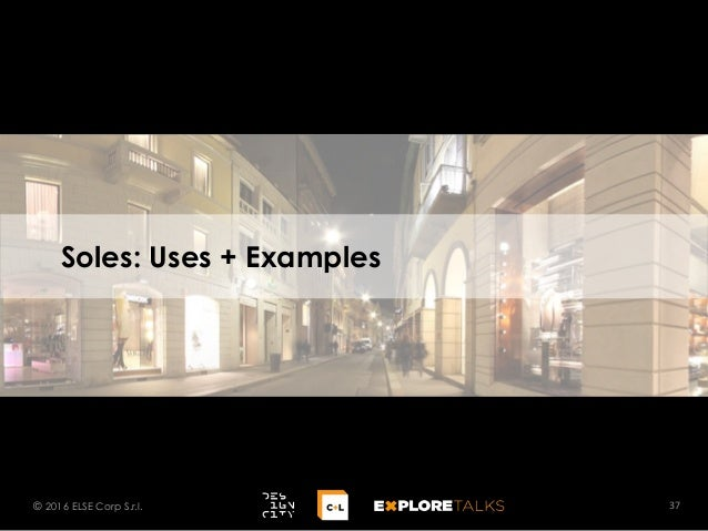 Soles: Uses + Examples 37© 2016 ELSE Corp S.r.l.