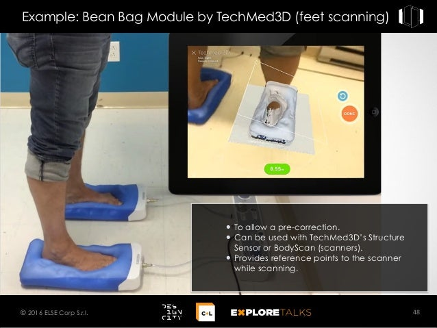 Example: Bean Bag Module by TechMed3D (feet scanning) 48© 2016 ELSE Corp S.r.l. To allow a pre-correction. Can be used wit...