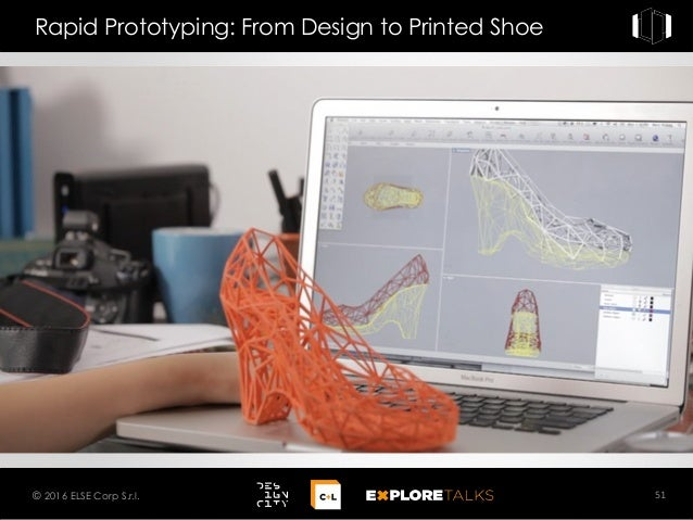 Rapid Prototyping: From Design to Printed Shoe 51© 2016 ELSE Corp S.r.l.