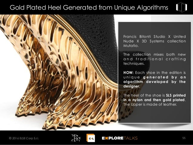 Gold Plated Heel Generated from Unique Algorithms 55© 2016 ELSE Corp S.r.l. Francis Bitonti Studio X United Nude X 3D Syst...