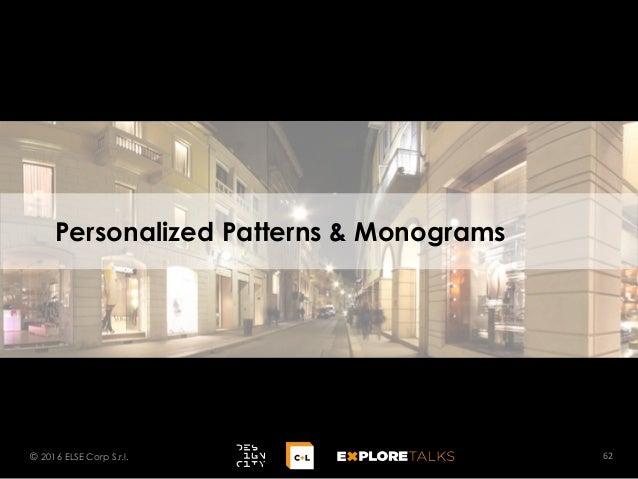Personalized Patterns & Monograms 62© 2016 ELSE Corp S.r.l.