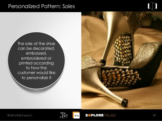 Personalized Pattern: Soles 64© 2016 ELSE Corp S.r.l. The sole of the shoe can be decorated, embossed, embroidered or prin...