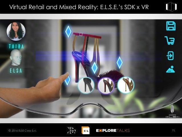 Virtual Retail and Mixed Reality: E.L.S.E.'s SDK x VR 71© 2016 ELSE Corp S.r.l.
