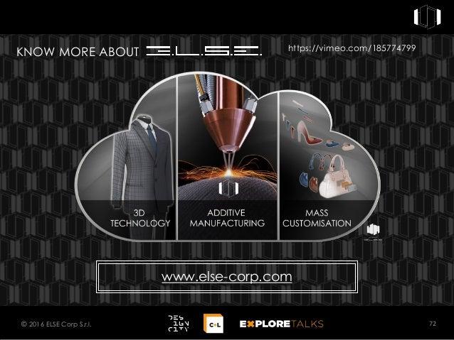www.else-corp.com KNOW MORE ABOUT 72© 2016 ELSE Corp S.r.l. https://vimeo.com/185774799
