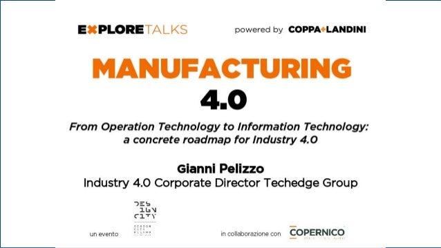 Industry 4.0 – What's behind Di conseguenza I sistemi di produzione e i loro prodotti saranno sempre più: • interoperabili...