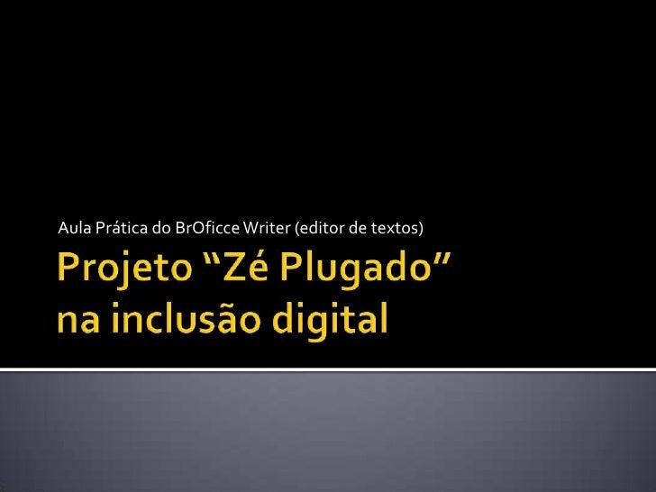 """Projeto """"Zé Plugado""""na inclusão digital<br />Aula Prática do BrOficceWriter (editor de textos)<br />"""