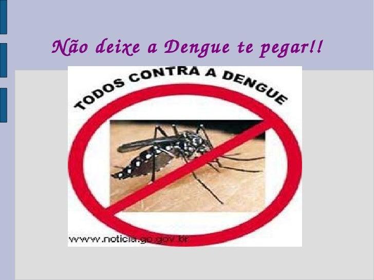 Não deixe a Dengue te pegar!!