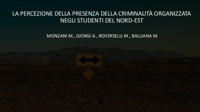 LA PERCEZIONE DELLA PRESENZA DELLA CRIMINALITÀ ORGANIZZATA NEGLI STUDENTI DEL NORD-EST MONZANI M., GIORGI A., ROVERSELLI M...