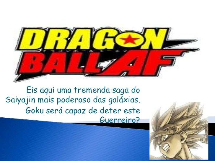 Eis aqui uma tremenda saga doSaiyajin mais poderoso das galáxias.     Goku será capaz de deter este                       ...