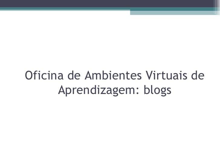 Oficina de Ambientes Virtuais de Aprendizagem: blogs
