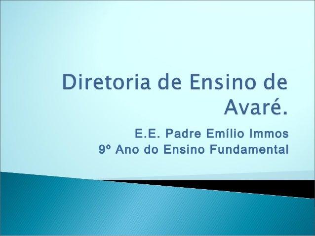 E.E. Padre Emílio Immos 9º Ano do Ensino Fundamental