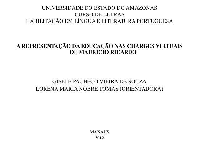 UNIVERSIDADE DO ESTADO DO AMAZONAS CURSO DE LETRAS HABILITAÇÃO EM LÍNGUA E LITERATURA PORTUGUESA A REPRESENTAÇÃO DA EDUCAÇ...