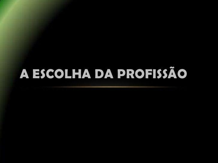 A ESCOLHA DA PROFISSÃO