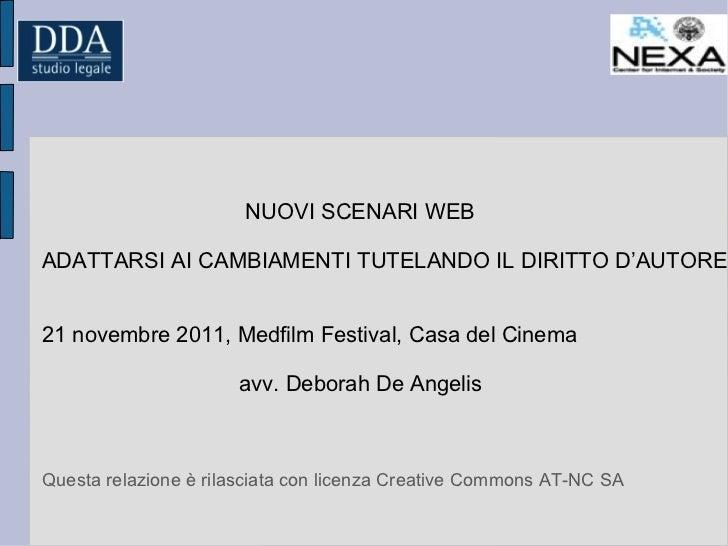 NUOVI SCENARI WEB ADATTARSI AI CAMBIAMENTI TUTELANDO IL DIRITTO D'AUTORE 21 novembre 2011, Medfilm Festival, Casa del Cine...