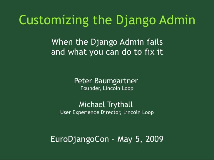 Customizing the Django Admin      When the Django Admin fails      and what you can do to fix it               Peter Baumg...